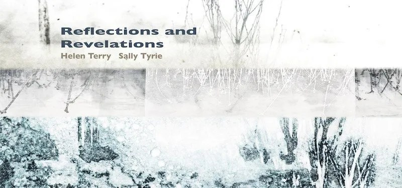 Reflections and Revelations: An Exhibition and Art Trail by Sally Tyrie and Helen Terry