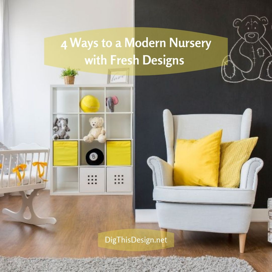 4 Ways to a Modern Nursery with Fresh Designs