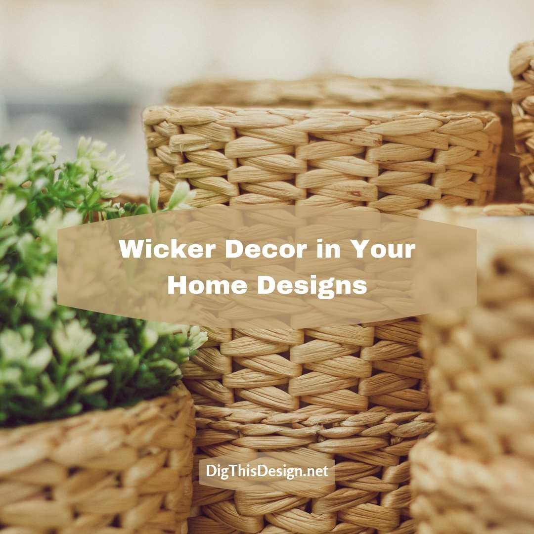 4 Ways to Include Wicker Decor in Your Designs