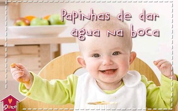Papinhas de bebê de dar água na boca