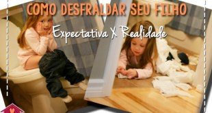 Como desfraldar seu filho: expectativa x realidade