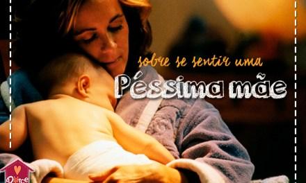 Verdades que precisamos saber sobre se sentir uma péssima mãe