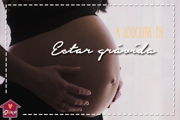 Estar grávida é uma loucura