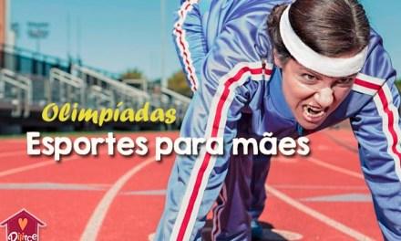 Esportes para mães: Vai ter olimpíadas, sim!