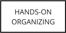 HANDS ON ORGANIZING
