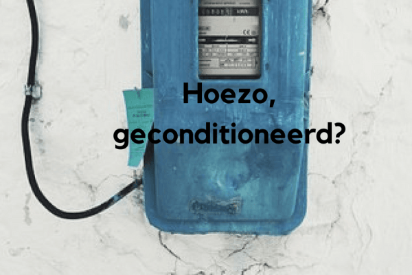 Hoezo, geconditioneerd?
