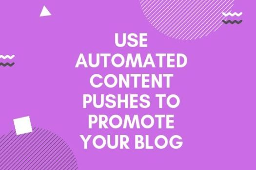 Use Automated Content Pushes To Promote Your Blog in kenya