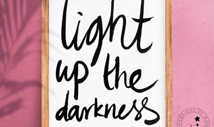 Light Up the Darkness, a Simple Uplifting Typographic Printable