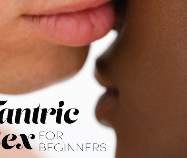 Tantric Sex For Beginners 4 Easy Tips