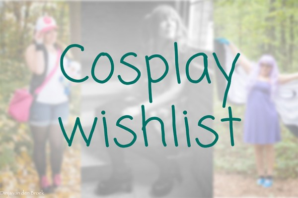Cosplay wishlist