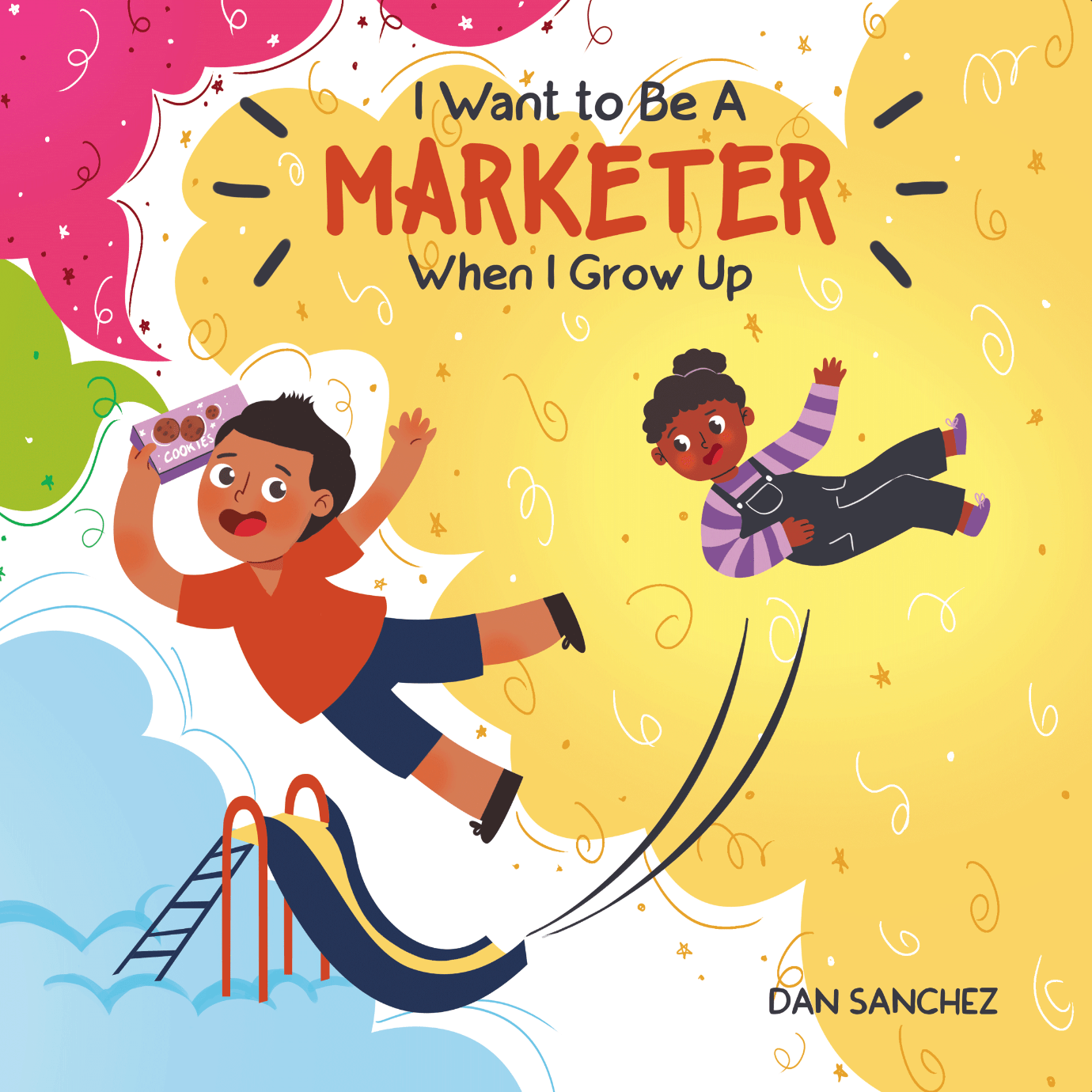 I Want to Be a Marketer When I Grow Up Cover by Dan Sanchez