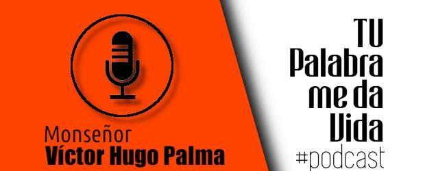 Monseñor Víctor Hugo Palma - Podcast