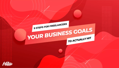 9 Steps For Freelancers To Actually Hit Your Business Goals