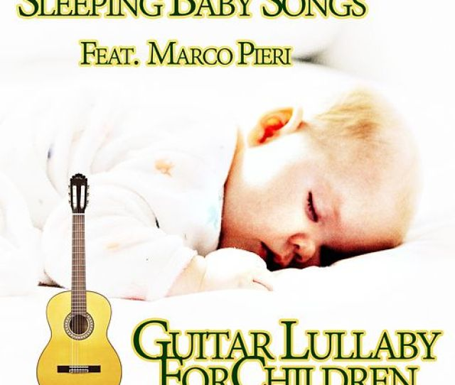 Guitar Lullaby For Children By Sleeping Baby Songs