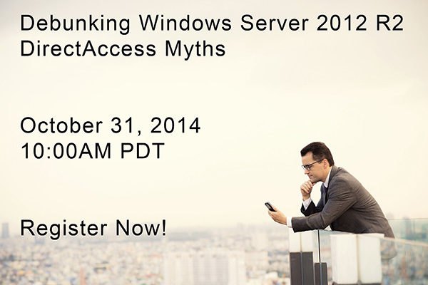 Debunking Windows Server 2012 R2 DirectAccess Myths