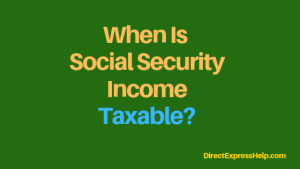 """""""Is My Social Security Income Taxable?"""""""