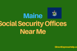 """Maine Social Security Office Locations and Phone Number"""