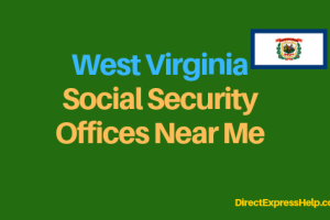 """West Virginia Social Security Office Locations and Phone Number"""