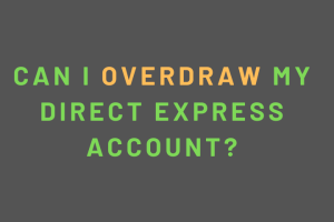 """""""Can I Overdraw my Direct Express Account?"""""""
