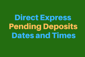 """Direct Express Pending Deposits Dates and Times"""