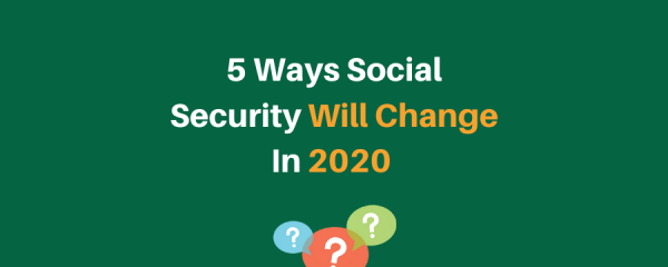 """5 Ways Social Security Will Change In 2020"""