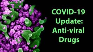 COVID-19 Update: Anti-viral Drugs