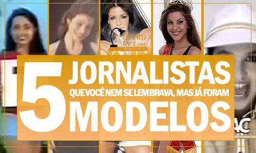 5 jornalistas que (você nem se lembrava, mas) já foram modelos