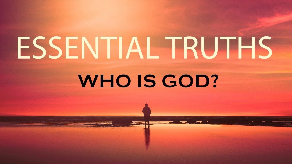Essential Truths: Who Is God? (2021)