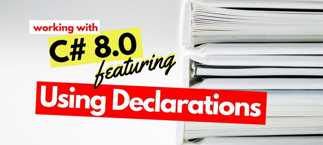 C# 8.0 Using Declarations