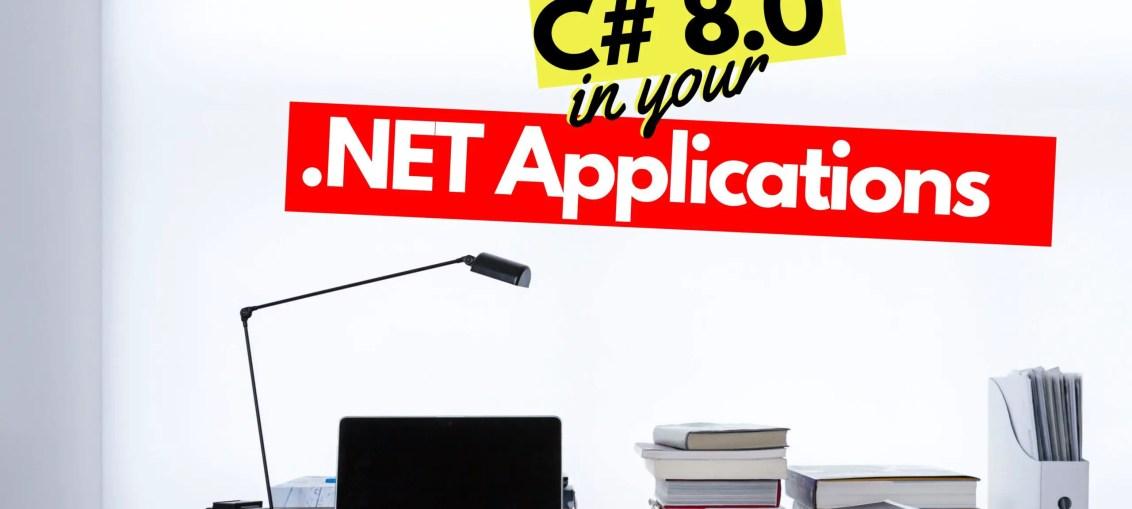 Target C# 8.0 in .NET Applications