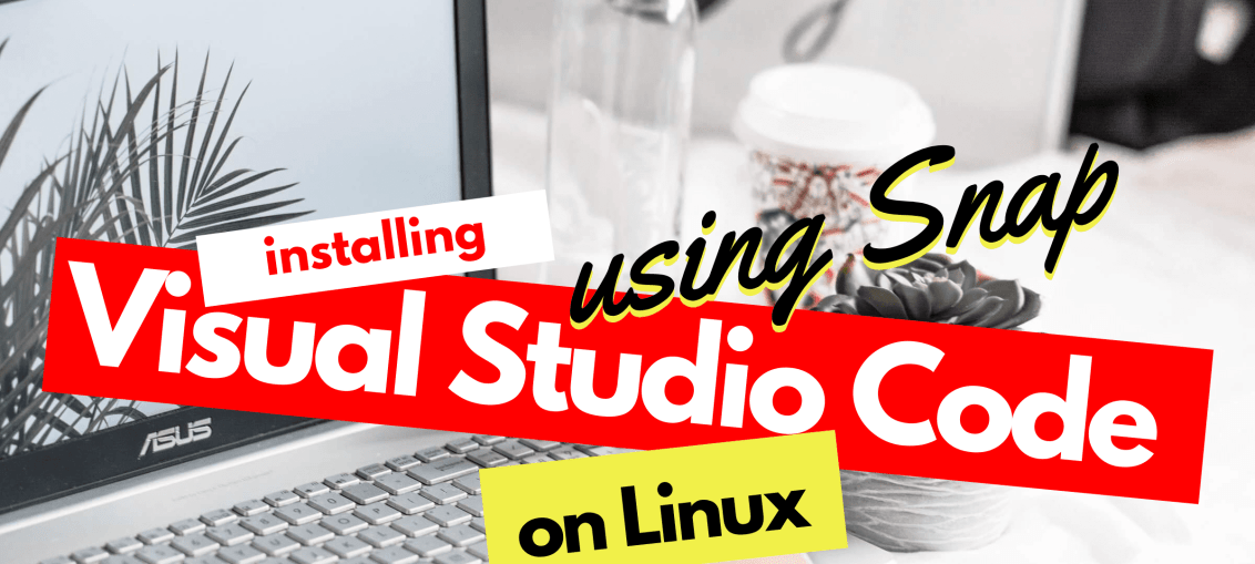 Installing Visual Studio Code on Linux using Snap