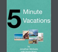 Five Minute Vacations