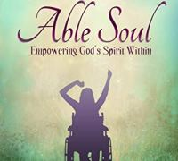 Image shows the cover of the book Able Soul: Empowering God's Spirit Within. It has the silhouette of a woman in a wheelchair with her arms raised in the air, against a green background.