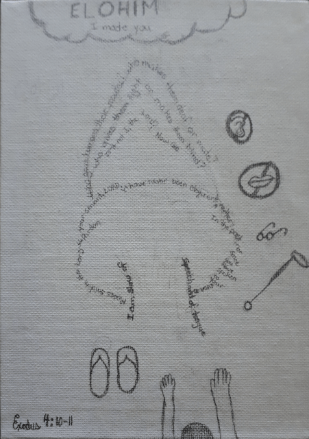 """A pencil drawing on a white canvas page shows the shape of a burning bush created by the words of Exodus 4:10-11.  At the top of the page is a cloud with the words """"ELOHIM I made you"""" inside.  Beside the burning bush is an image of an ear crossed out, and an image of a mouth crossed out and a pair of glasses.  At the bottom of the page lie a pair of sandals and a person's outstretched hands."""