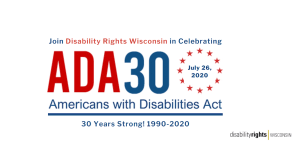 Join Disability Rights Wisconsin in Celebration ADA 30 - 30 Years Strong!