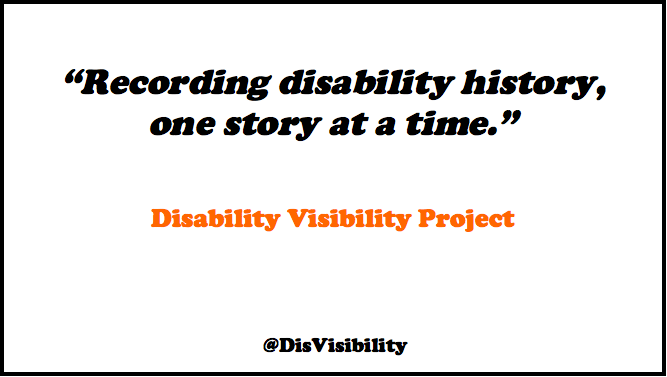 """Image of text: """"Recording disability history, one story at a time."""" Disability Visibility Project @DisVisibility"""