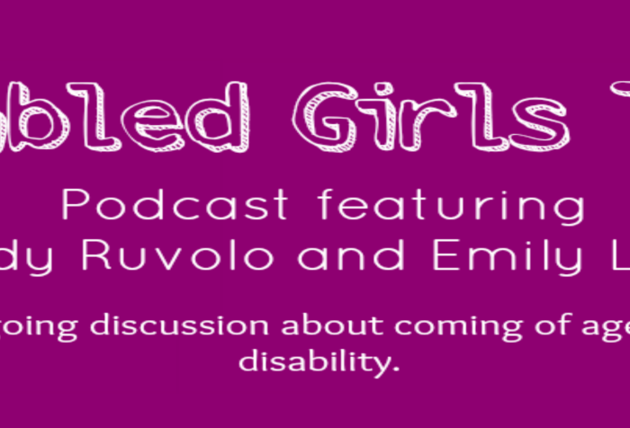 Image with a magenta background white text. Line 1: Disabled Girls Talk Line 2: Podcast featuring Line 3: Maddy Ruvolo and Emily Ladau Line 4: An ongoing discussion about coming of age with a disability.
