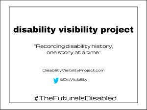"""Bright white background with black text centered in the image that reads: disability visibility project, """"Recording disability history, one story at a time"""" DisabilityVisibilityProject.com, Twitter bird icon, @DisVisibility. Two black borders surround the image."""