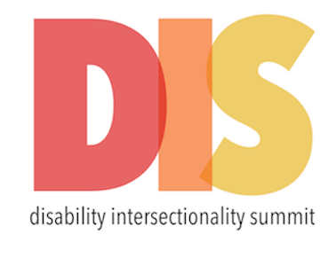 Graphic that has the letters: DIS in large capital letters with each letter in red, orange, and yellow. Below is the text in black: disability intersectionality summit