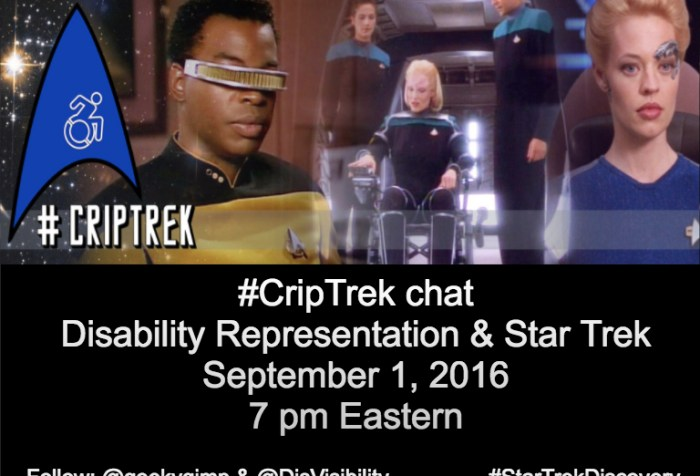 Image: collage of Geordi, Melora of DS9, and 7 of 9. #CripTrek logo to the left, science insignia with a disability logo] ‪#‎StarTrekDiscovery‬ ‪#‎StarTrek‬. Below this image is a black background with white text that reads: #CripTrek chat Disability Representation & Star Trek, September 1, 2016, 7 pm Eastern, Follow @geekygimp & @DisVisibility #StarTrekDiscovery