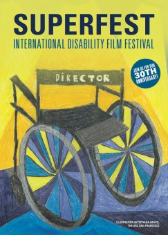 "Graphic that says: Superfest International Disability Film Festival. A small circle in blue has text that reads ""Join us for our 30th anniversary!"" The image is an illustration of a wheelchair with the back seat with the chair with the label, 'Director'. Below in small text reads: ""Illustration by Tatyana Boyko, The ARC San Francisco"""