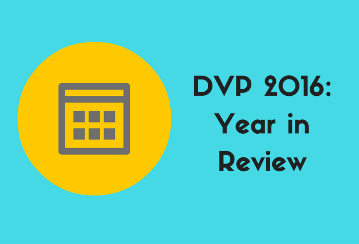 Graphic with an aqua blue background. On the left-half of the page is a yellow icon in the shape of a calendar. On the right in black text are the words: DVP 2016: Year in Review