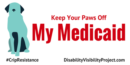 """Image description: graphic with a white background. On the left is an illustration of a dog in a sitting position in two shades of blue. Centered in red text reads, """"Keep Your Paws Off My Medicaid."""" On the lower left corner in black text: #CripTheResistance. On the lower right corner in black text: DisabilityVisibilityProject.com"""