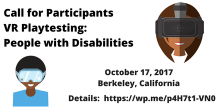 Image description: graphic with a white background and black text with the words: Call for Participants, VR Playtesting: People with Disabilities October 17, Berkeley, CA, Details: https://wp.me/p4H7t1-VN0 On the upper right corner is an illustration of a person who appears to be a woman with long brown hair and brown skin tone wearing a VR headset. On the lower left corner is an illustration is a person who appears to be a Black man with a brown skin tone and black hair wearing a VR headset.