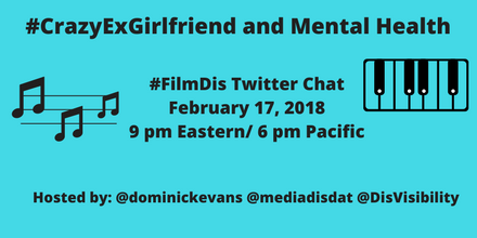 "Image description: graphic with an aqua blue background and text in black that says ""#CrazyExGirlfriend and Mental Health, #FilmDis Twitter Chat, February 17, 2018, 9 pm Eastern/ 6 pm Pacific, Hosted by: @dominickevans @mediadisdat @DisVisibility"" On the right is an illustration of a keyboard on the left is an illustration of lines of music with three notes."