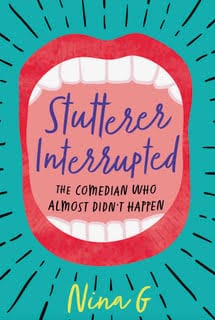 "Book cover with a teal green background with a large mouth with bright red lips open wide with the title in the center. Short black lines emanate around the mouth. In the center of the mouth: ""Stutterer Interrupted: The Comedian Who Almost Didn't Happen."" At the bottom: Nina G"