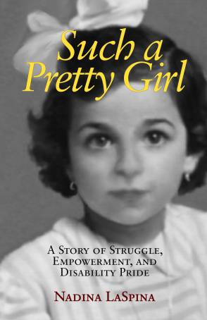 "Book cover for ""Such a Pretty Girl A Story of Struggle, Empowerment, and Disability Pride"" by Nadina LaSpina featuring a black and white photo of a young girl with dark brown hair and eyes with a white dress and large white bow on her hair."