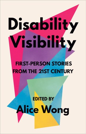 "The cover of the book 'Disability Visibility: First Person Stories from the 21st Century Edited by Alice Wong."" The cover is made up of overlapping triangles in a variety of bright colors with black text overlaying them and an off-white background."