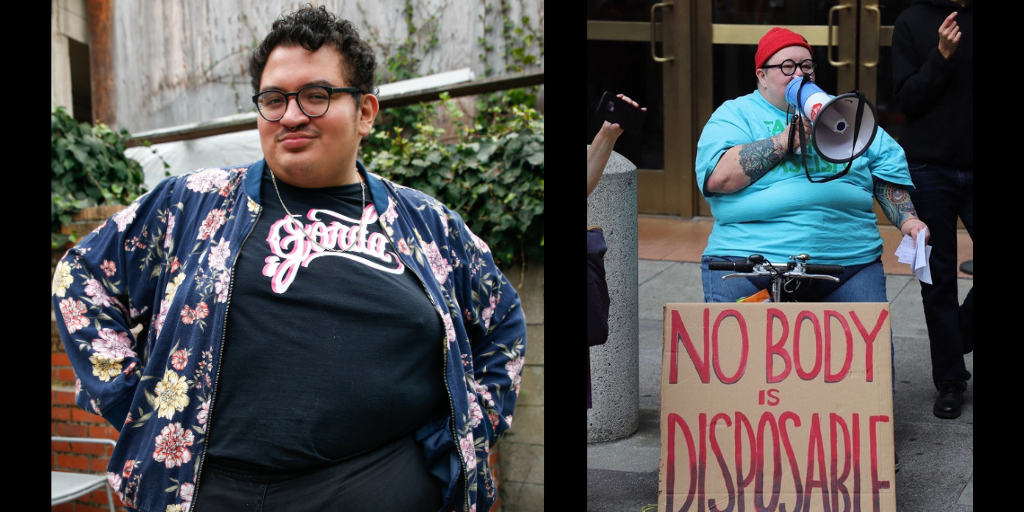 "Left: Caleb, a fat brown disabled femme, places their hands on their hips and looks at the camera defiantly. They are wearing blue plants, a blue bomber jacket with pink florals, and a black t-shirt that reads GORDA in a cursive script. Right: Max Airborne, a fat white person wearing blue jeans, an aqua t-shirt, a red knit beanie and round glasses, sits on a scooter in front of San Francisco ICE headquarters, speaking through a bullhorn. Resting on the front of their scooter is a large cardboard sign hand-painted with the words ""No Body Is Disposable."" On their left someone is interpreting in ASL, and on their right someone is recording audio using a handheld device."