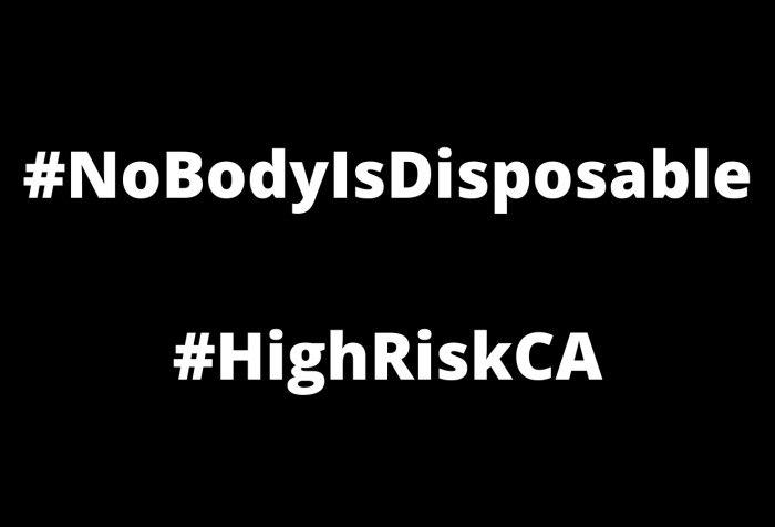 Graphic with a black background with white text that reads: #NoBodyIsDisposable and #HighRiskCA